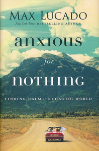 Anxious for Nothing - Max Lucado