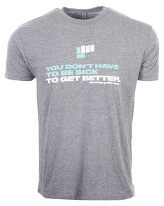 Unisex You Don't Have to Be Sick to Get Better Shirt