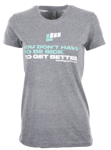 Women's You Don't Have to Be Sick to Get Better Shirt